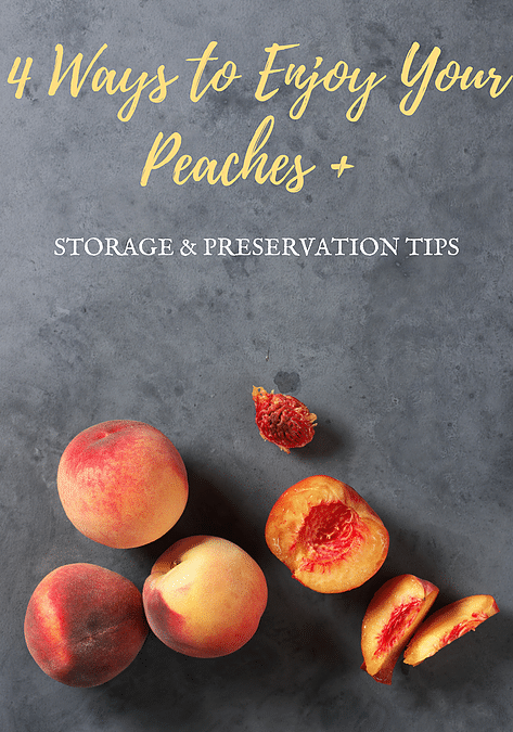 4 Ways to Enjoy Your Peaches + Peach Storage and Preservation Tips.